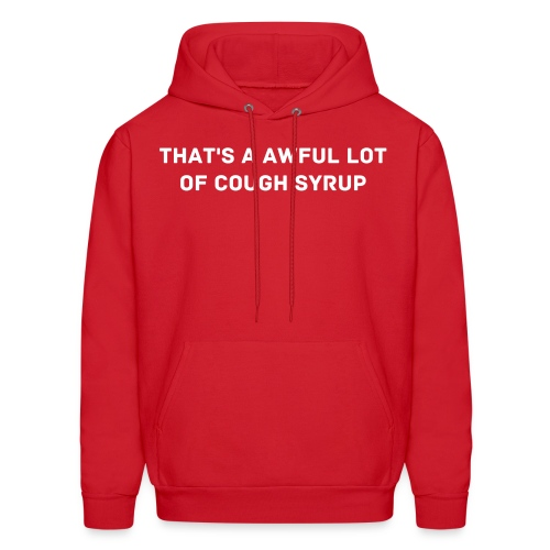 #Thatsaawfullotofcoughsyrup - Men's Hoodie