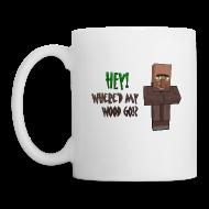 Mugs & Drinkware ~ Coffee/Tea Mug ~ Where'd my wood go!?  Mug