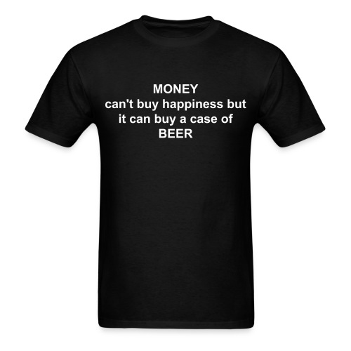 MONEY can't buy happiness but it can buy a case of BEER - Men's T-Shirt