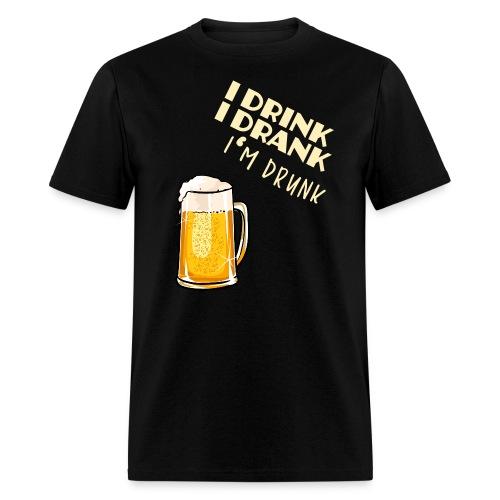 I Drink I Drank I'm Drunk - Men's T-Shirt