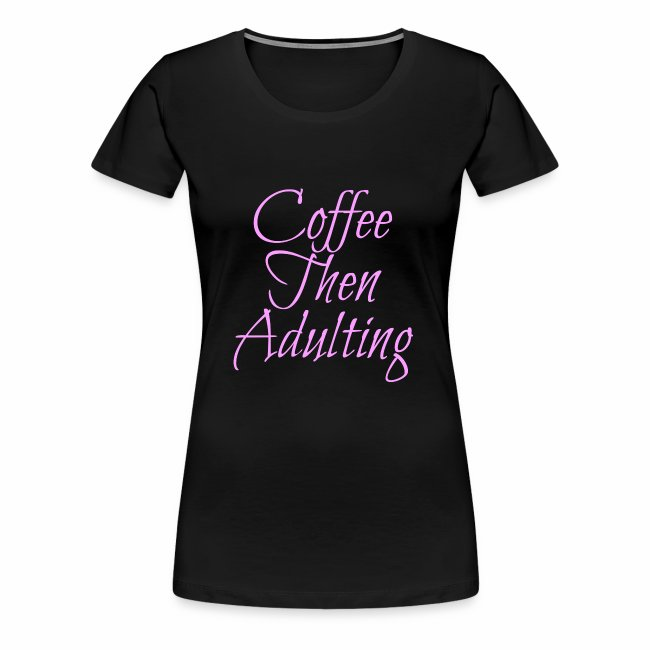 Coffee Then Adulting Women's Tee