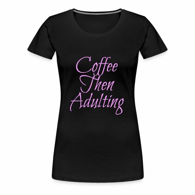 Coffee Then Adulting Women's Tee