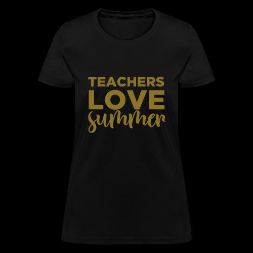 Teachers Love Summer | Metallic Gold  - Women's T-Shirt
