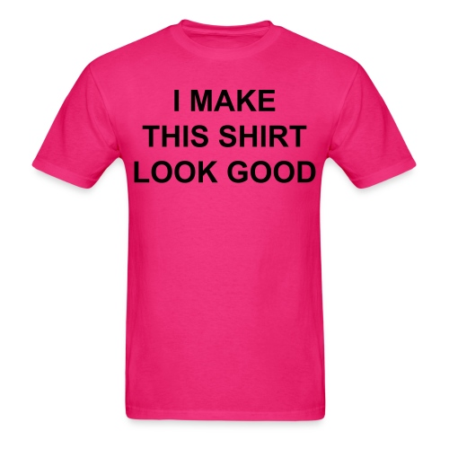 'I Make This Shirt Look Good' shirt worn by Riff Raff - Men's T-Shirt