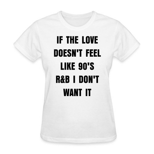 If The Love Doesn't Feel Like 90's R&B I Don't Want It - Women's T-Shirt