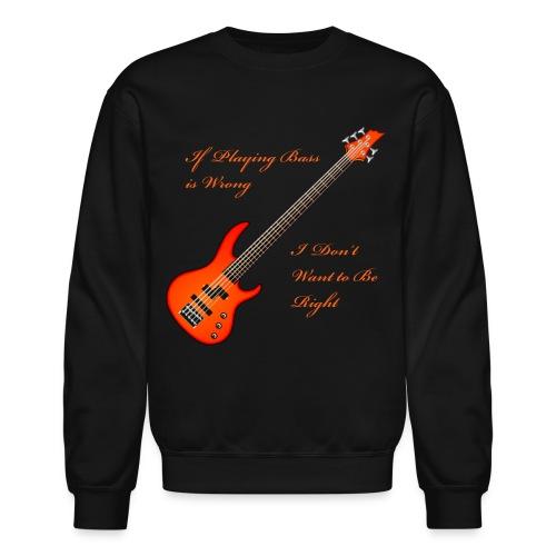 Bass is Right Sweatshirt - Crewneck Sweatshirt