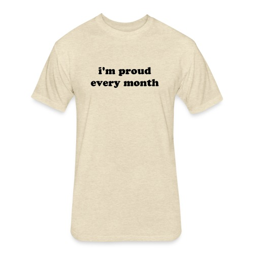 i'm proud every month unisex shirt  - Fitted Cotton/Poly T-Shirt by Next Level