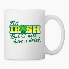 NOT IRISH but I will have a drink Bottles & Mugs