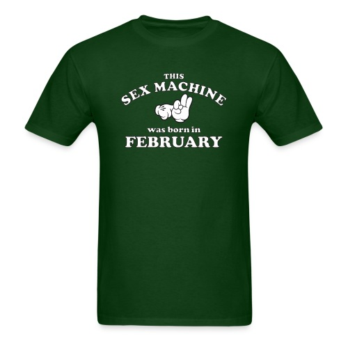 This Sex Machine Was Born In February - Men's T-Shirt
