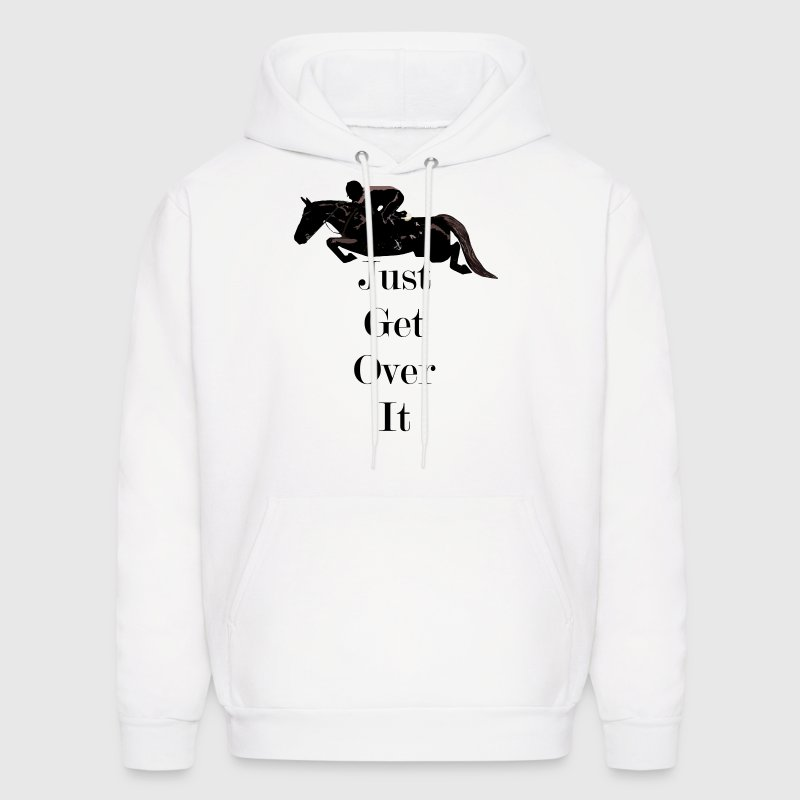 Just Get Over It! Horse Jumper Hoodie - Men's Hoodie