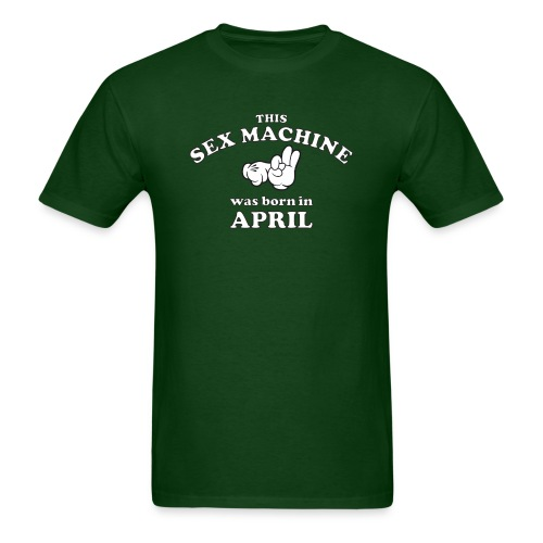 This Sex Machine Was Born In April - Men's T-Shirt