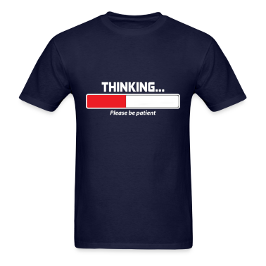 Thinking Please Be Patient Men's Tshirt