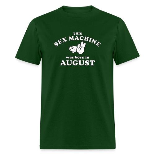 This Sex Machine Was Born In August - Men's T-Shirt