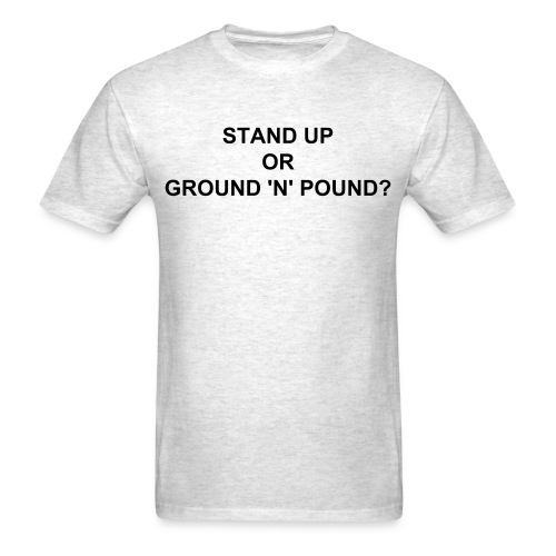 Stand Up or Ground 'N' Pound MMA T-Shirt - Men's T-Shirt