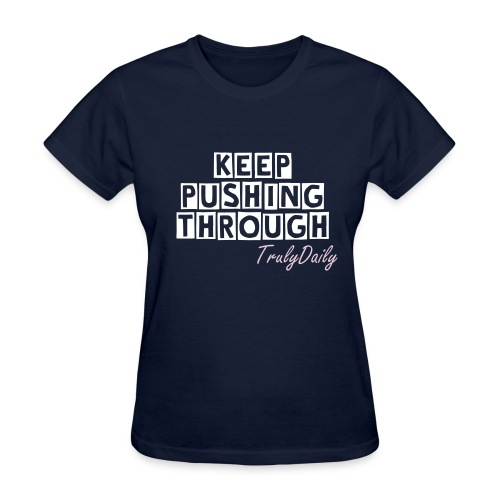 Keep Pushing Through Loose Tee - Women's T-Shirt