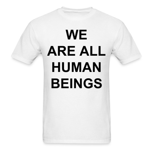 WE ARE ALL HUMAN BEINGS - Men's T-Shirt