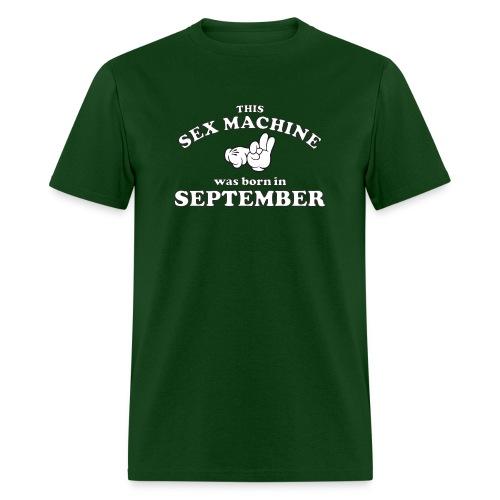This Sex Machine Was Born In September - Men's T-Shirt
