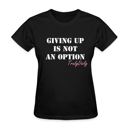 Giving Up is Not Loose Tee - Women's T-Shirt