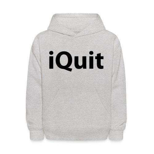 I Quit - Kids' Hoodie