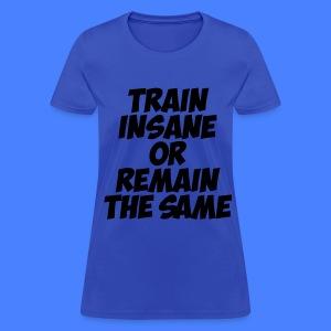 Train Insane Or Remain The Same Women's T-Shirts - Women's T-Shirt