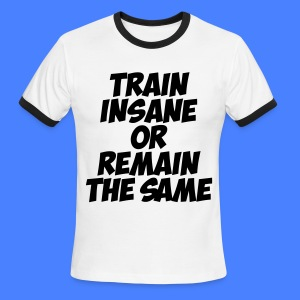 Train Insane Or Remain The Same T-Shirts - Men's Ringer T-Shirt