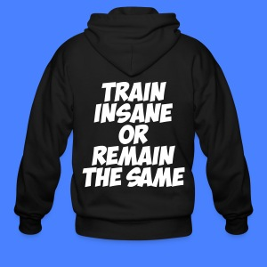 Train Insane Or Remain The Same Zip Hoodies/Jacket - Men's Zip Hoodie