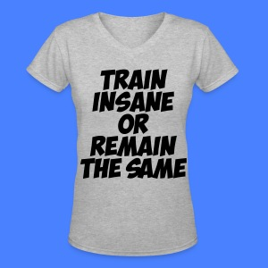 Train Insane Or Remain The Same Women's T-Shirts - Women's V-Neck T-Shirt