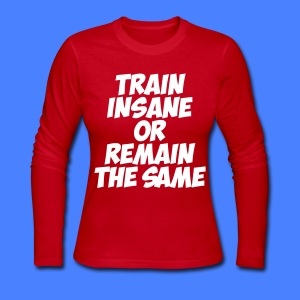 Train Insane Or Remain The Same Long Sleeve Shirts - Women's Long Sleeve Jersey T-Shirt
