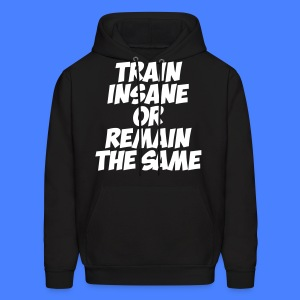 Train Insane Or Remain The Same Hoodies - Men's Hoodie