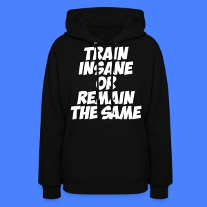 Train Insane Or Remain The Same Hoodies - Women's Hoodie