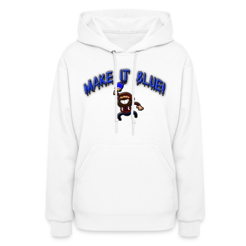 Woman's Make It Blue Hoodie - Women's Hoodie