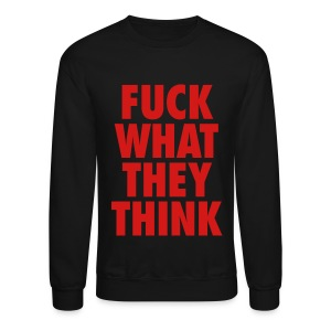 F**K What They Think - Crewneck Sweatshirt