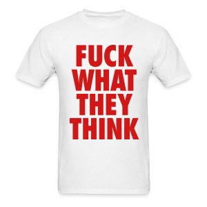 F**K What They Think - Men's T-Shirt