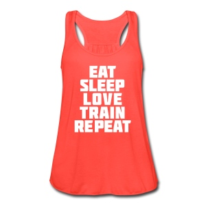 Eat sleep love train repeat | Flowy Tank - Women's Flowy Tank Top by Bella