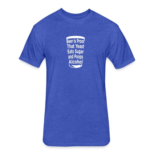 Beer is Proof - Fitted Cotton/Poly T-Shirt by Next Level