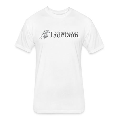 I Will Cut You Like a Tauntaun - Fitted Cotton/Poly T-Shirt by Next Level