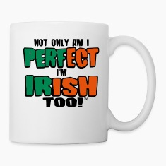 NOT ONLY AM I PERFECT I'M IRISH TOO! Bottles & Mugs
