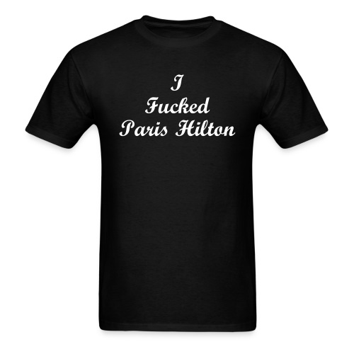 'I fucked Paris Hilton' T-shirt - Men's T-Shirt