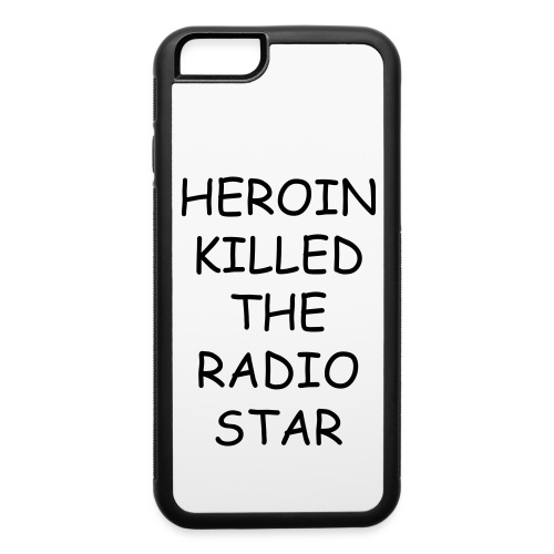 'Heroin Killed The Radio Star' phone - iPhone 6/6s Rubber Case
