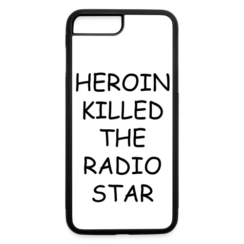 'Heroin Killed The Radio Star' phone - iPhone 7 Plus/8 Plus Rubber Case