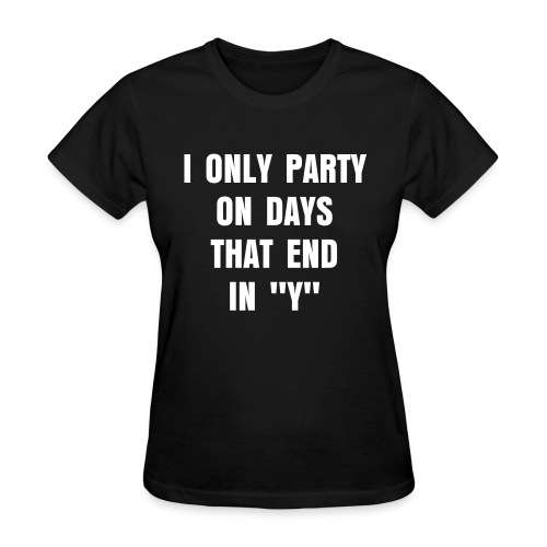 I Only Party On Days That End In Y - Women's T-Shirt