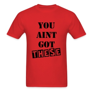 You Ain't Got These - Men's T-Shirt