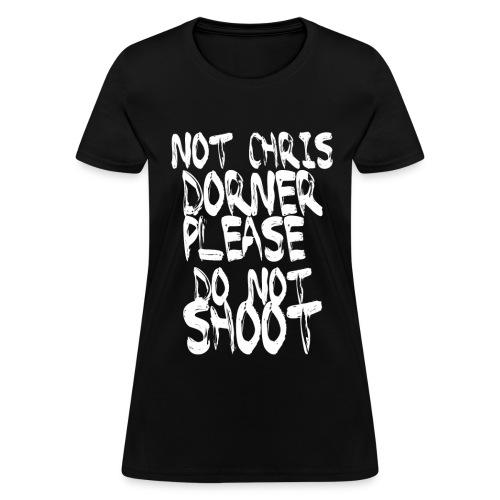 NOT CHRIS DORNER PLEASE DO NOT SHOOT - BLACK - Women's T-Shirt