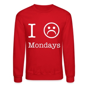 I Hate Mondays - Crewneck Sweatshirt