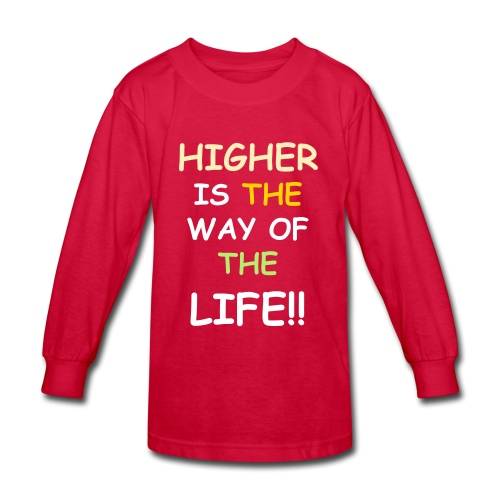 HIGHER IS THE WAY LNG LSEEVE - Kids' Long Sleeve T-Shirt