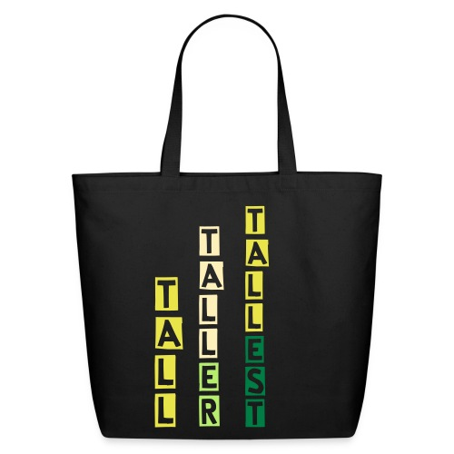 tall, taller, tallest - Eco-Friendly Cotton Tote