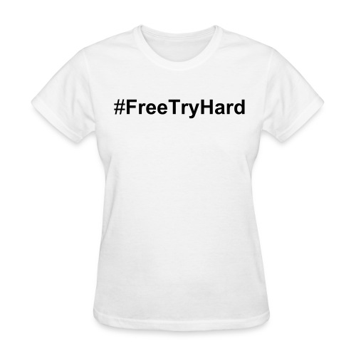 Women FreeTryHard - Women's T-Shirt