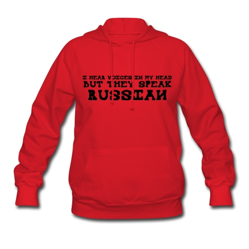 I Hear Voices In My Head But They Speak Russian - Women's Hoodie
