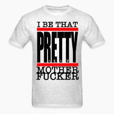 I Be that pretty motherfucker T-Shirts