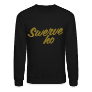 Long Sleeve Shirts ~ Crewneck Sweatshirt ~ Swerve Ho Sweatshirt